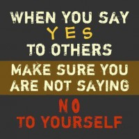 when-you-say-yes-to-others-make-sure-you-are-not-saying-no-to-yourself